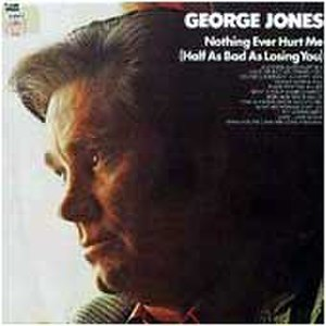 Nothing Ever Hurt Me (Half as Bad as Losing You) - Image: Nothing Ever Hurt Me George Jones