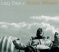 [Obrazek: 200px-Robbie_Williams_-_Lazy_Days_-_CD_single_cover.jpg]