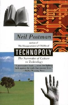 a review of neil postmans book technopoly the surrender of culture to technology Listen to technopoly: the surrender of culture to technology audiobook by neil postman in this witty, often terrifying work of cultural criticism, postman chronicles our transformation into a technopoly: a society that no longer merely uses technology as a support system but instead is new york times book review.