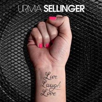 Live Laugh Love - Image: URMA SELLINGER Live Laugh Love Cover