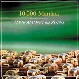 Love Among the Ruins (album) - Image: Love Among the Ruins (10,000 maniacs album) coverart
