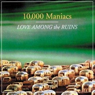 Love Among the Ruins (album) - Image: Love Among the Ruins (10,000 maniacs album) coverart