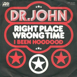 Right Place, Wrong Time (Dr. John song) - Image: Right Place, Wrong Time Dr. John