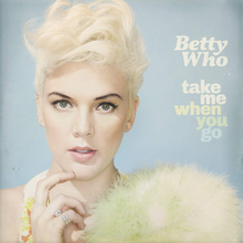 Betty Who - Take Me When You Go.png