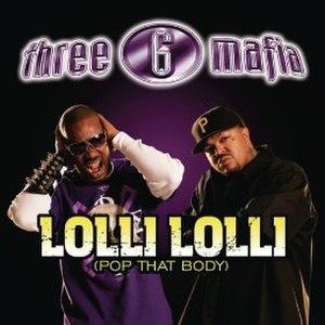 Lolli Lolli (Pop That Body) - Image: Three 6 Mafia Lolli Lolli (Pop That Body)