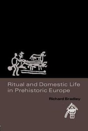 Ritual and Domestic Life in Prehistoric Europe - The first English-language edition of the book.