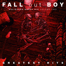 [Image: 220px-Fall_Out_Boy_-_Believers_Never_Die_Volume_Two.png]