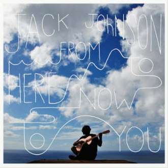 From Here to Now to You - Image: Jack Johnson From Here to Now to You