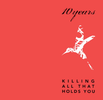Killing All That Holds You - Image: 10years Killing All That Holds You reissue