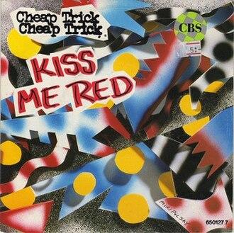 Kiss Me Red - Image: Cheap Trick 1986 Single Kiss Me Red European