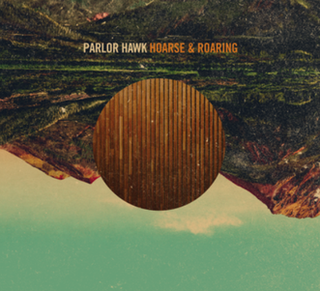 <i>Hoarse & Roaring</i> 2010 studio album by Parlor Hawk