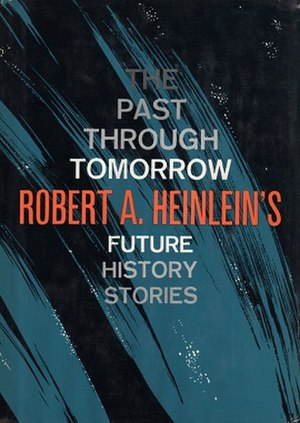 Future History (Heinlein) - The anthology The Past Through Tomorrow was meant to collect all the Future History stories that were less than novel length.