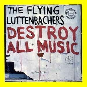 Destroy All Music - Image: The Flying Luttenbachers Destroy All Music