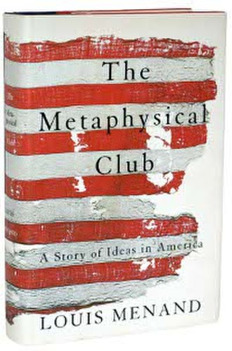 The Metaphysical Club: A Story of Ideas in America - Image: The Metaphysical Club A Story of Ideas in America