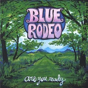 Are You Ready (Blue Rodeo album) - Image: Are You Ready (Blue Rodeo album)