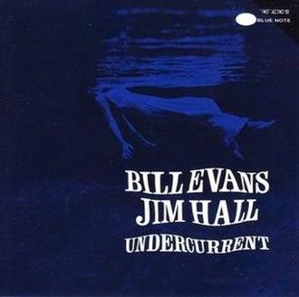 Undercurrent (Bill Evans and Jim Hall album) - Image: Bill Evans and Jim Hall Undercurrent (album cover)