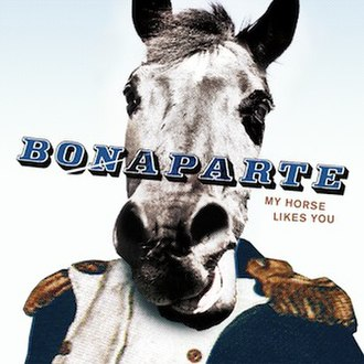 My Horse Likes You - Image: Bonaparte My Horse Likes You def