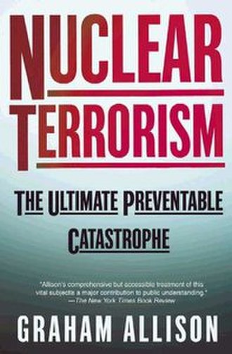 Nuclear Terrorism: The Ultimate Preventable Catastrophe - Image: Nuclear Terrorism The Ultimate Preventable Catastrophe