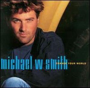 Change Your World (Michael W. Smith album) - Image: Changeyourworld