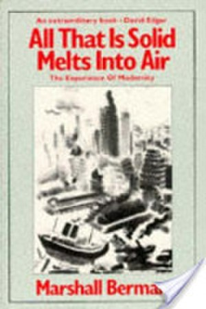 All That Is Solid Melts into Air - Image: Marshal Berman All That Is Solid Melts Into Air The Experience of Modernity