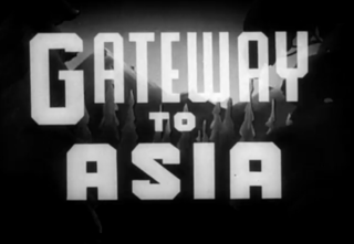 <i>Gateway to Asia</i> 1945 film by Tom Daly