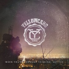 - Yellowcard - When You're Through Thinking, Say Yes (2011) 220px WYRT%2CSYCoverart