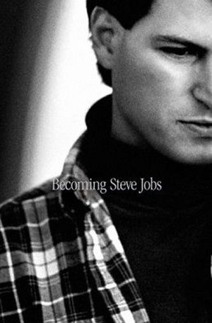 Becoming Steve Jobs: The Evolution of a Reckless Upstart into a Visionary Leader - Image: Becoming Steve Jobs The Evolution of a Reckless Upstart into a Visionary Leader