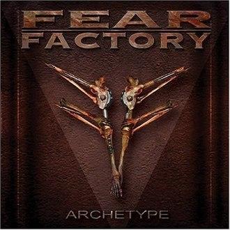 Archetype (Fear Factory album) - Image: Fear Factory Archetype