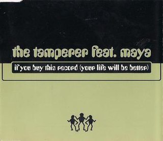 If You Buy This Record (Your Life Will Be Better) 1998 single by the Tamperer featuring Maya