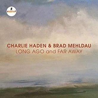 Long Ago and Far Away (Charlie Haden and Brad Mehldau album) - Image: Long Ago and Far Away album