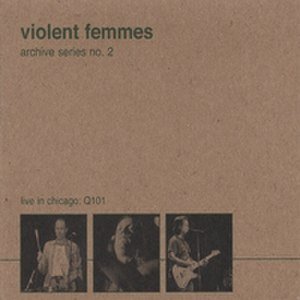 Archive Series No. 2: Live in Chicago Q101 - Image: Violent Femmes Live in Chicago Q101
