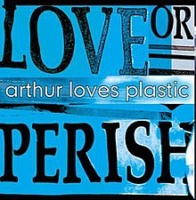 Arthur Loves Plastic - Love or Perish.jpg