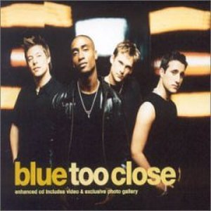 Too Close (Next song) - Image: Blue close