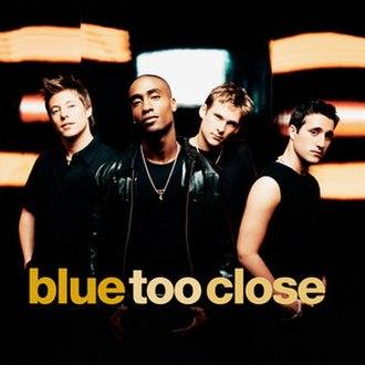 Too Close (Next song) - Image: Blue close