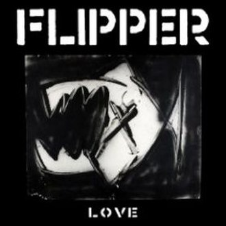 Flipper (band) - Cover of 2008's Love, written and recorded with Krist Novoselic of Nirvana on bass