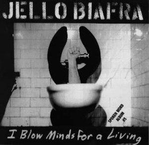 I Blow Minds for a Living - Image: Jello Biafra I Blow Minds For A Living