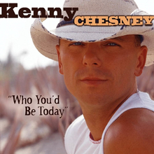 Kenny Chesney - Who You'd Be Today.png