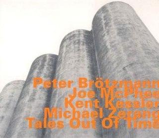 <i>Tales Out of Time</i> 2004 studio album by Peter Brötzmann, Joe McPhee, Kent Kessler and Michael Zerang
