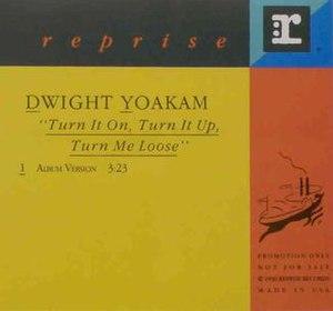 Turn It On, Turn It Up, Turn Me Loose - Image: Dwightyoakam 439865