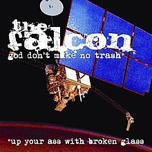 God Don't Make No Trash or Up Your Ass with Broken Glass ...