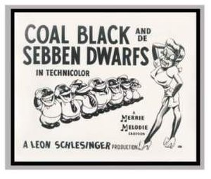 "Coal Black and de Sebben Dwarfs - Coal Black lobby card. The character designs for ""So White"" and her seven friends are examples of the 'darky' iconography typical of Hollywood animation during the first half of the 20th century. As a result, Coal Black and similar cartoons have been removed from circulation and are little known today among mainstream audiences."