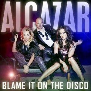 Blame It on the Disco - Image: Alcazar Blame It On the Disco