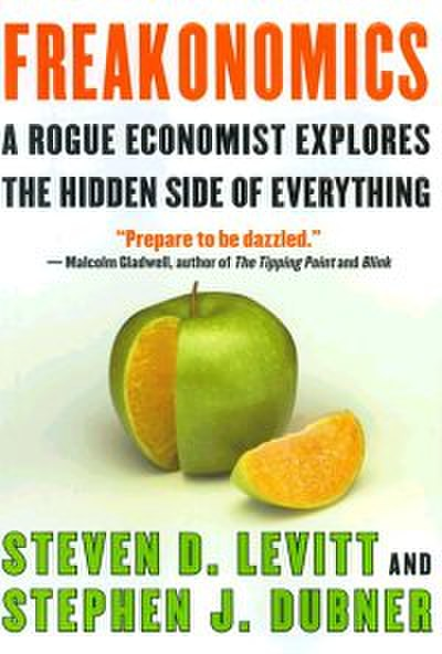 Picture of a book: Freakonomics: A Rogue Economist Explores The Hidden Side Of Everything