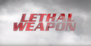 Lethal Weapon (TV series) - Image: Lethal Weapon TV Title Card