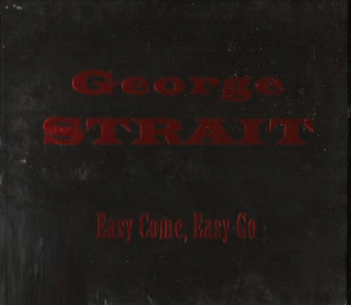 Easy Come, Easy Go (George Strait song) 1993 single by George Strait
