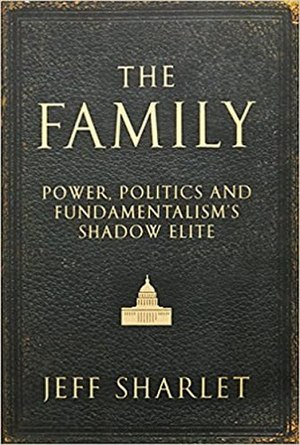The Family: The Secret Fundamentalism at the Heart of American Power - Image: The Family The Secret Fundamentalism at the Heart of American Power