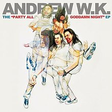 Andrew-W.K.-The-Party-All-Goddamn-Night-EP-2011.jpg