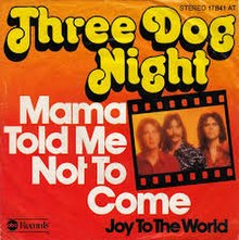 Mama Told Me (Not to Come) - Three Dog Night.jpg