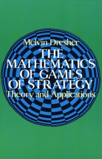 Melvin Dresher - The Mathematics of Games of Strategy: Theory and Applications by Melvin Dresher