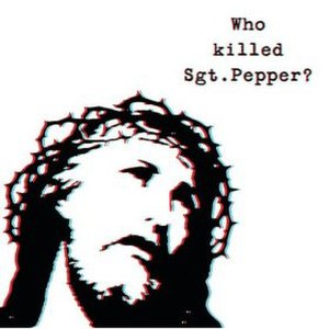 Who Killed Sgt. Pepper? - Image: Who Killed Sgt. Pepper